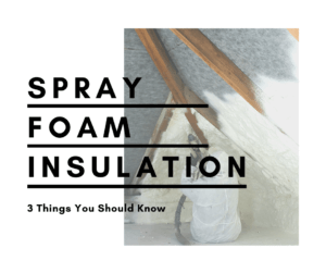 Spray Foam Insulation - 3 things you should know